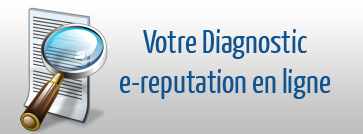 Votre diagnostic e-reputation en ligne
